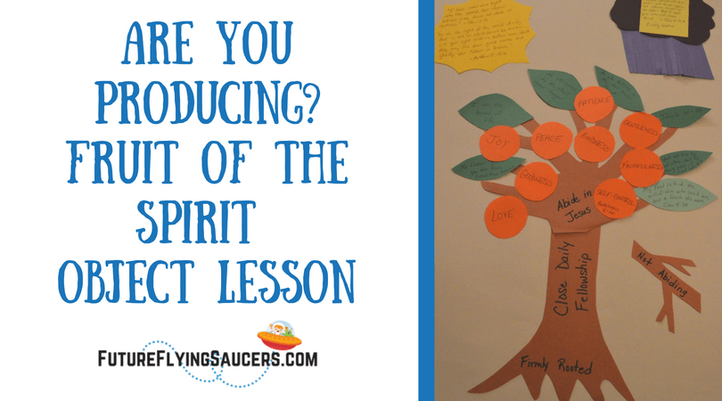 Are You Producing? Fruit of the Spirit Object Lesson