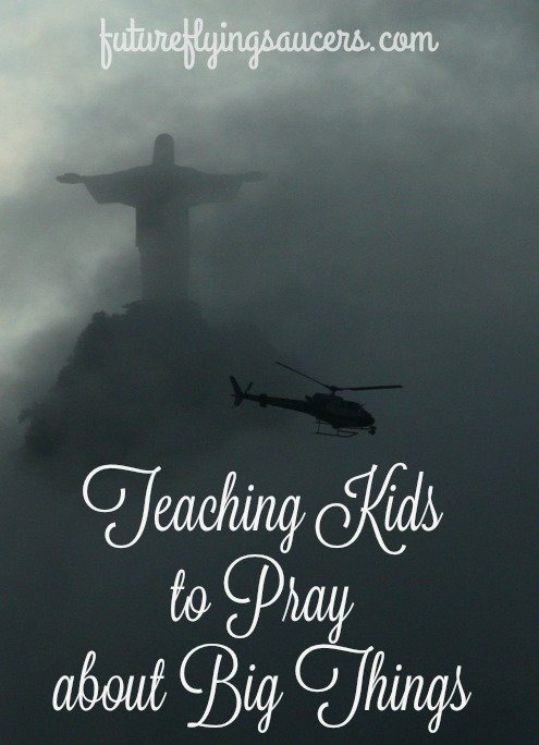 Teaching Kids to Pray about Big Things