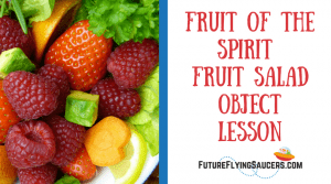 Fruit of the Spirit Fruit Salad Object Lesson